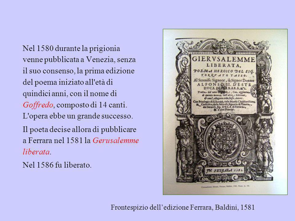 Nel 1580 durante la prigionia venne pubblicata a Venezia, senza il suo consenso, la prima edizione del poema iniziato all'età di quindici anni, con il