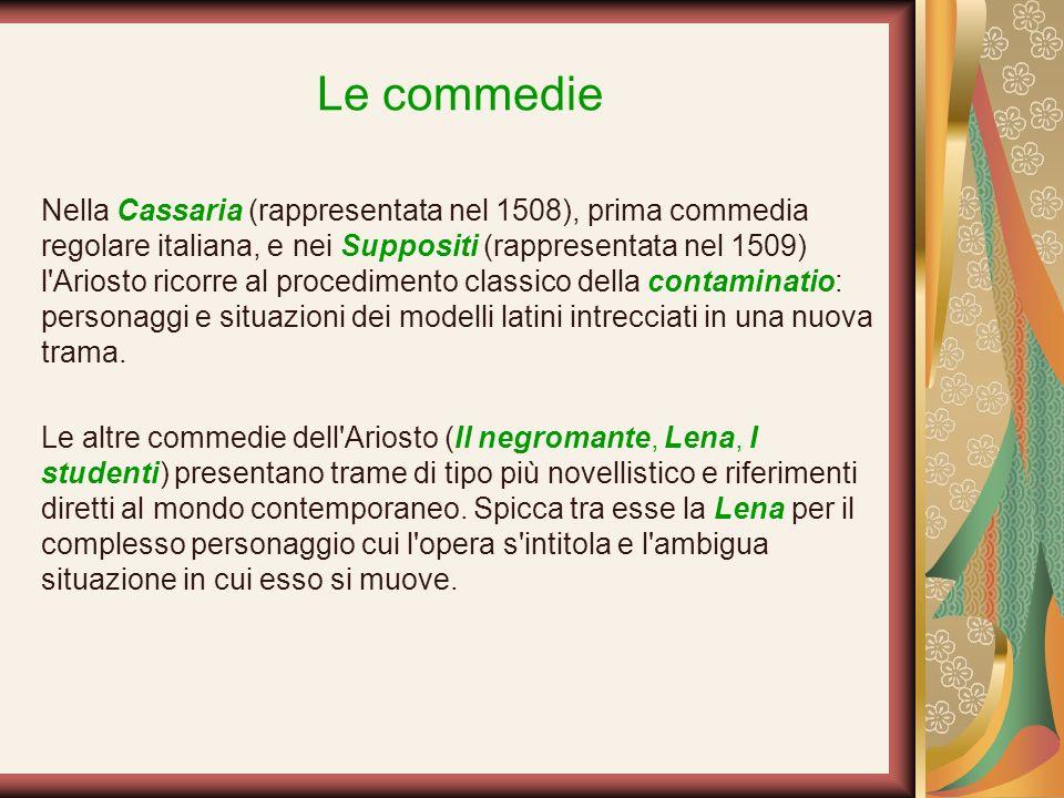 Le commedie Nella Cassaria (rappresentata nel 1508), prima commedia regolare italiana, e nei Suppositi (rappresentata nel 1509) l'Ariosto ricorre al p