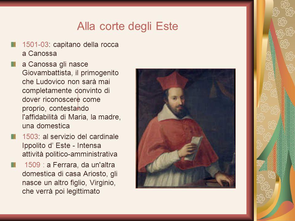 Alla corte degli Este 1501-03: capitano della rocca a Canossa a Canossa gli nasce Giovambattista, il primogenito che Ludovico non sarà mai completamen