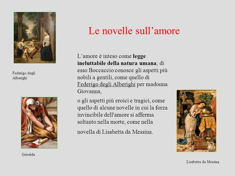 Le novelle sullamore Lamore è inteso come legge ineluttabile della natura umana; di esso Boccaccio conosce gli aspetti più nobili a gentili, come quel