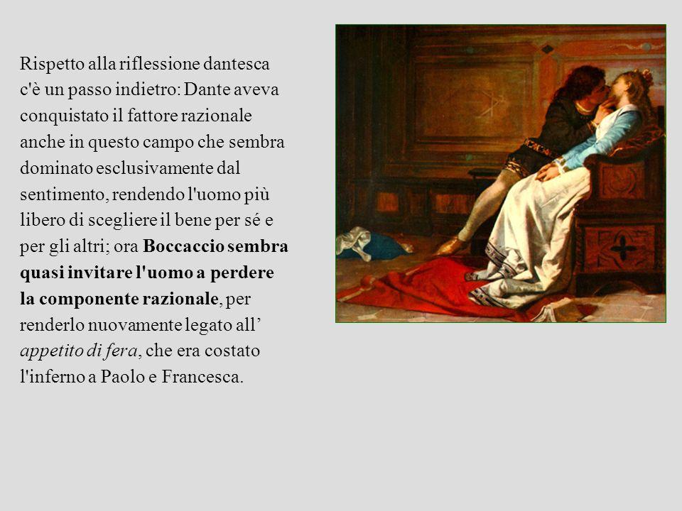 Rispetto alla riflessione dantesca c'è un passo indietro: Dante aveva conquistato il fattore razionale anche in questo campo che sembra dominato esclu