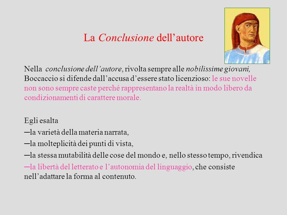 La Conclusione dellautore Nella conclusione dellautore, rivolta sempre alle nobilissime giovani, Boccaccio si difende dallaccusa dessere stato licenzi
