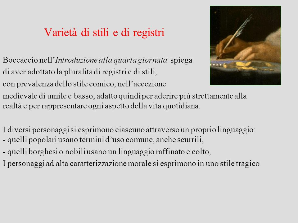 Varietà di stili e di registri Boccaccio nellIntroduzione alla quarta giornata spiega di aver adottato la pluralità di registri e di stili, con preval