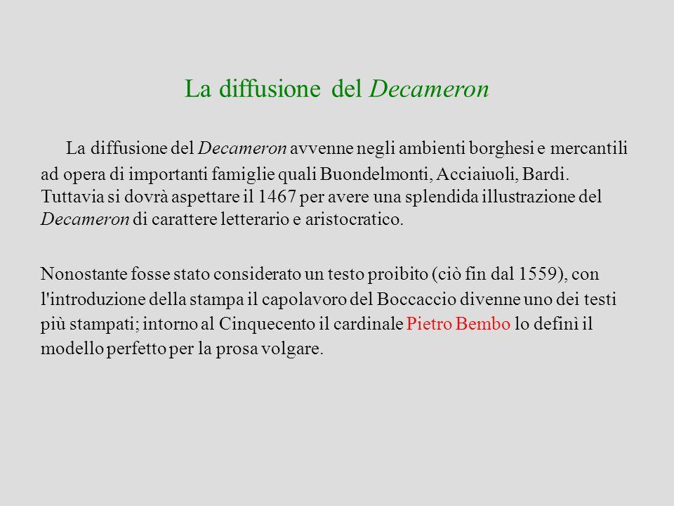 La diffusione del Decameron La diffusione del Decameron avvenne negli ambienti borghesi e mercantili ad opera di importanti famiglie quali Buondelmont
