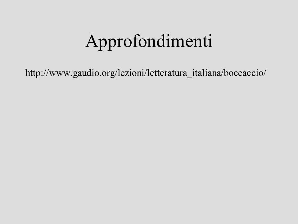 Approfondimenti http://www.gaudio.org/lezioni/letteratura_italiana/boccaccio/