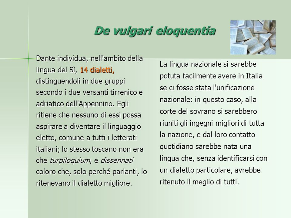 De vulgari eloquentia Dante individua, nell'ambito della lingua del Sì, 14 dialetti, distinguendoli in due gruppi secondo i due versanti tirrenico e a