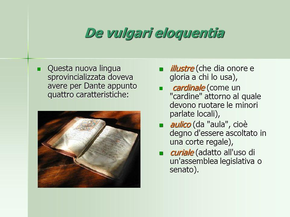 De vulgari eloquentia Questa nuova lingua sprovincializzata doveva avere per Dante appunto quattro caratteristiche: Questa nuova lingua sprovincializz