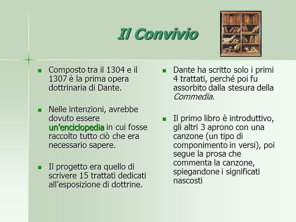 Il Convivio Composto tra il 1304 e il 1307 è la prima opera dottrinaria di Dante. Composto tra il 1304 e il 1307 è la prima opera dottrinaria di Dante
