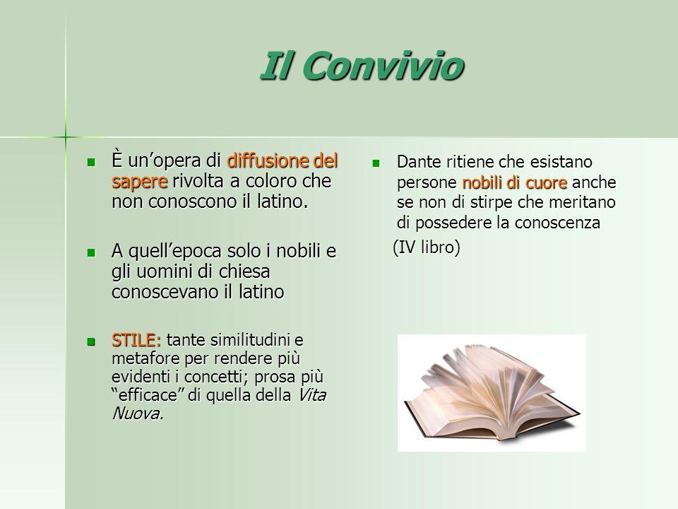 Il Convivio È unopera di diffusione del sapere rivolta a coloro che non conoscono il latino. È unopera di diffusione del sapere rivolta a coloro che n