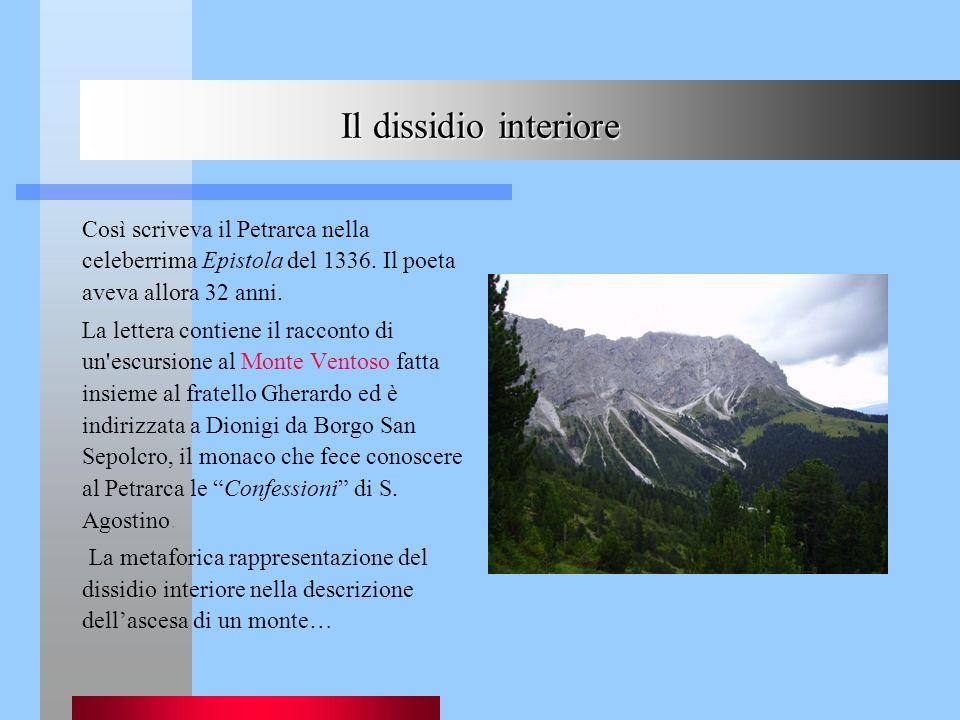 Il dissidio interiore Così scriveva il Petrarca nella celeberrima Epistola del 1336. Il poeta aveva allora 32 anni. La lettera contiene il racconto di