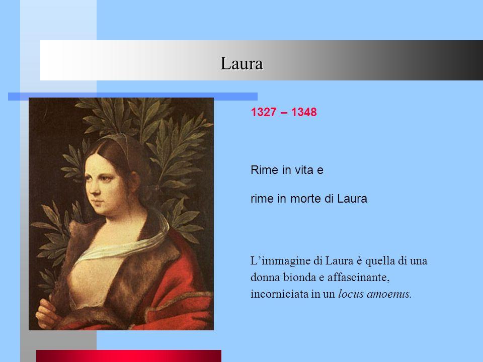 Laura 1327 – 1348 Rime in vita e rime in morte di Laura Limmagine di Laura è quella di una donna bionda e affascinante, incorniciata in un locus amoen