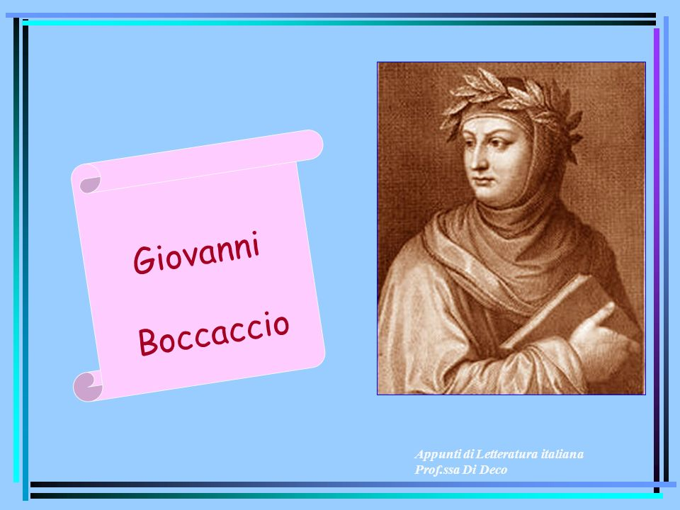 Appunti di Letteratura italiana Prof.ssa Di Deco G i o v a n n i B o c c a c c i o