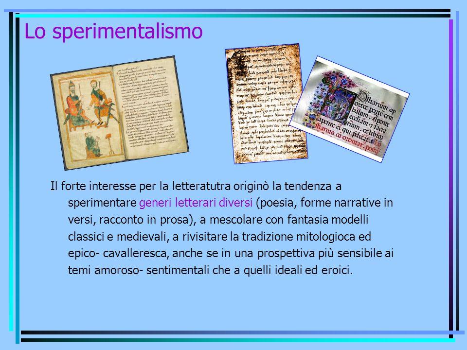 Lo sperimentalismo Il forte interesse per la letteratutra originò la tendenza a sperimentare generi letterari diversi (poesia, forme narrative in vers