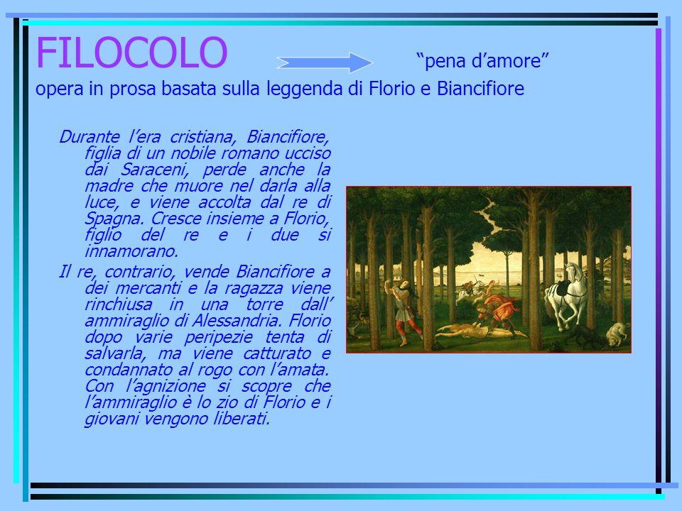 FILOCOLO pena damore opera in prosa basata sulla leggenda di Florio e Biancifiore Durante lera cristiana, Biancifiore, figlia di un nobile romano ucci