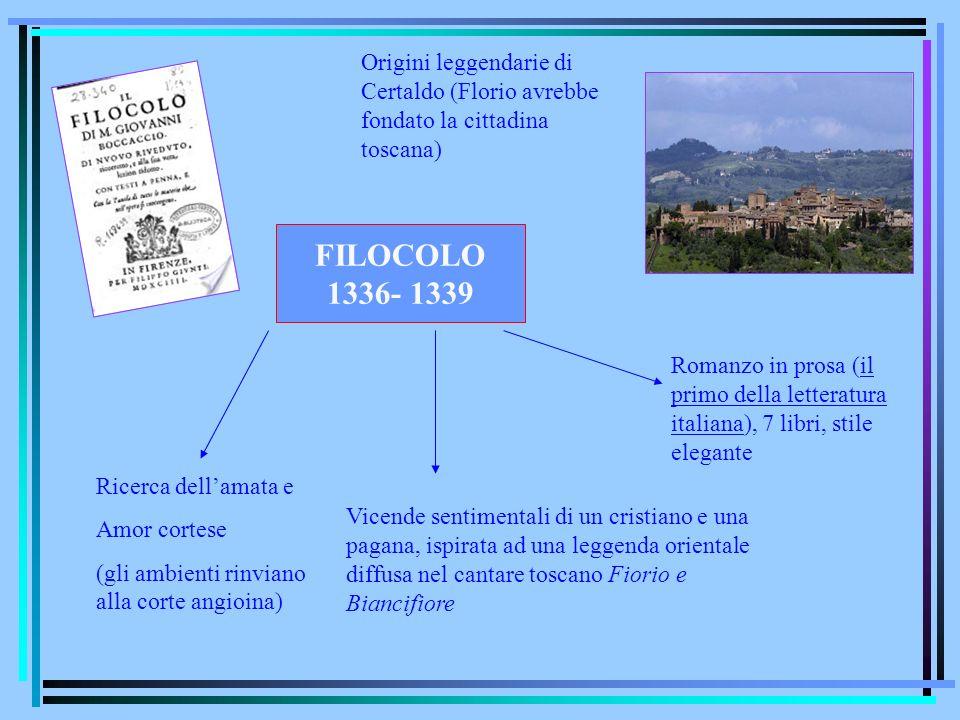 FILOCOLO 1336- 1339 Romanzo in prosa (il primo della letteratura italiana), 7 libri, stile elegante Vicende sentimentali di un cristiano e una pagana,