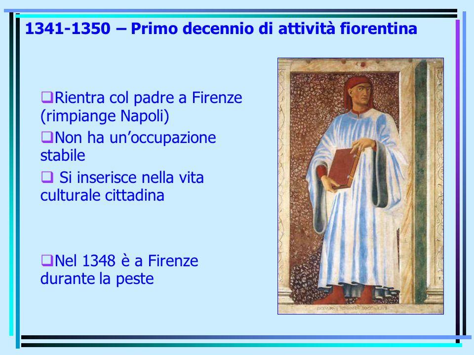 1341-1350 – Primo decennio di attività fiorentina Rientra col padre a Firenze (rimpiange Napoli) Non ha unoccupazione stabile Si inserisce nella vita