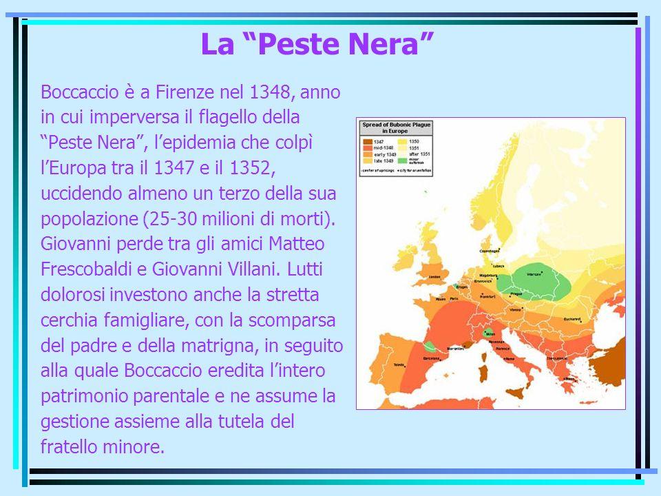 La Peste Nera Boccaccio è a Firenze nel 1348, anno in cui imperversa il flagello della Peste Nera, lepidemia che colpì lEuropa tra il 1347 e il 1352,