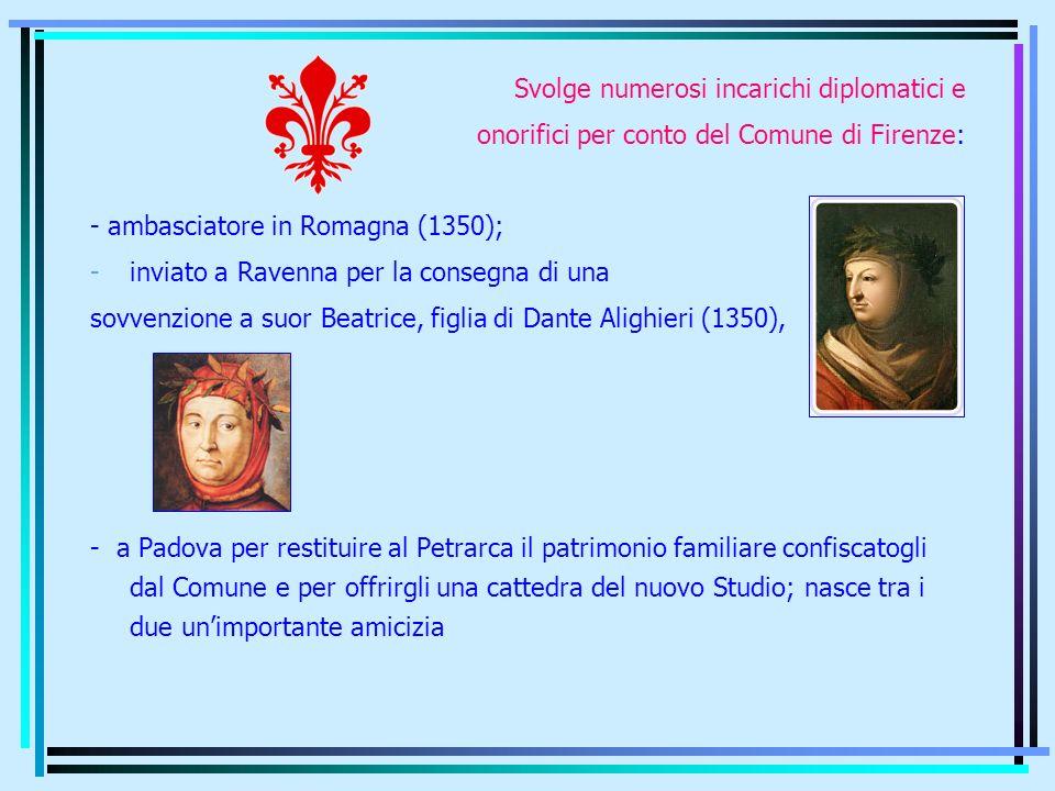Svolge numerosi incarichi diplomatici e onorifici per conto del Comune di Firenze: - ambasciatore in Romagna (1350); -inviato a Ravenna per la consegn