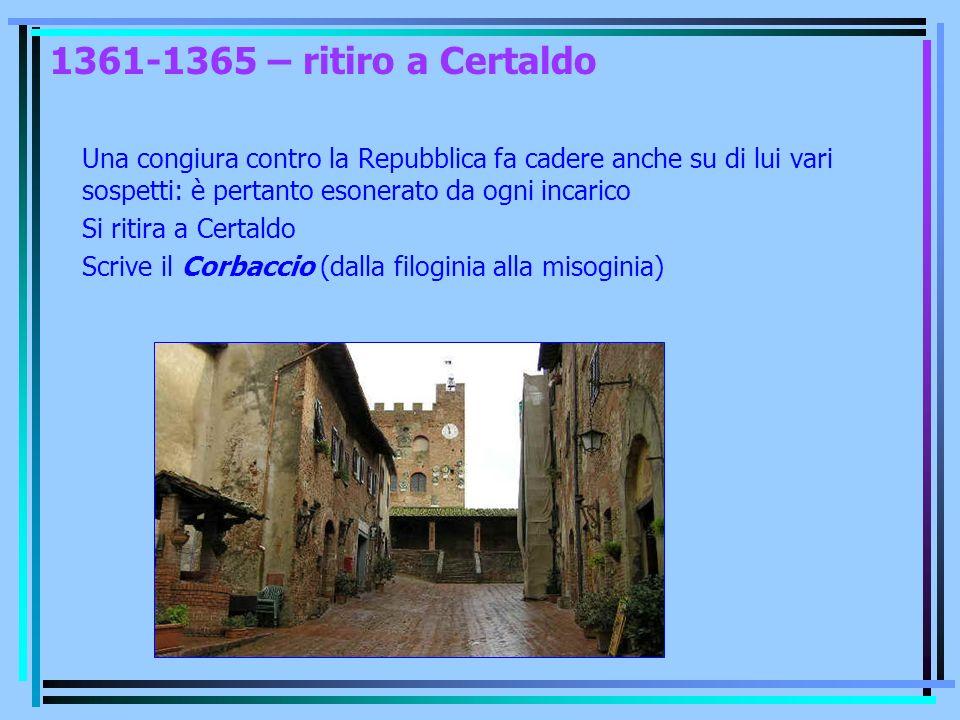 1361-1365 – ritiro a Certaldo Una congiura contro la Repubblica fa cadere anche su di lui vari sospetti: è pertanto esonerato da ogni incarico Si riti