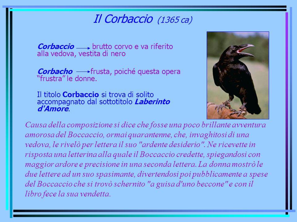 Il Corbaccio (1365 ca) Corbaccio brutto corvo e va riferito alla vedova, vestita di nero Corbacho frusta, poiché questa opera frustra le donne. Il tit