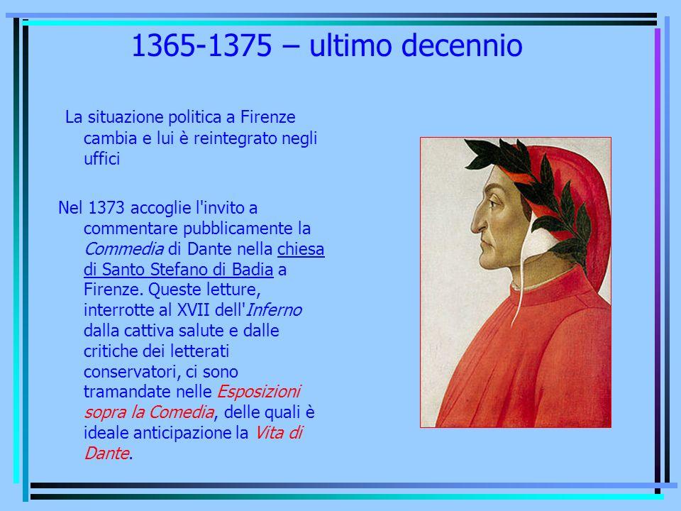 1365-1375 – ultimo decennio La situazione politica a Firenze cambia e lui è reintegrato negli uffici Nel 1373 accoglie l'invito a commentare pubblicam
