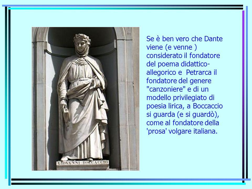Se è ben vero che Dante viene (e venne ) considerato il fondatore del poema didattico- allegorico e Petrarca il fondatore del genere