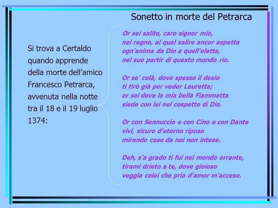 Sonetto in morte del Petrarca Or sei salito, caro signor mio, nel regno, al qual salire ancor aspetta ogn'anima da Dio a quell'eletta, nel suo partir