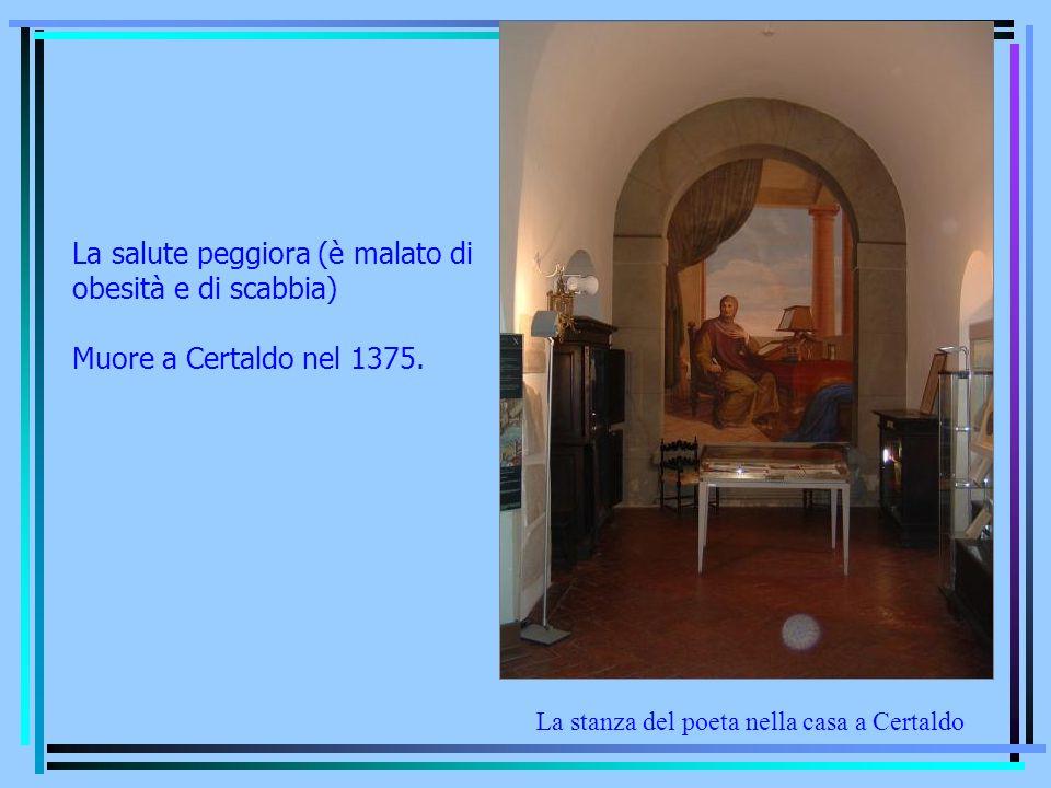 La stanza del poeta nella casa a Certaldo La salute peggiora (è malato di obesità e di scabbia) Muore a Certaldo nel 1375.