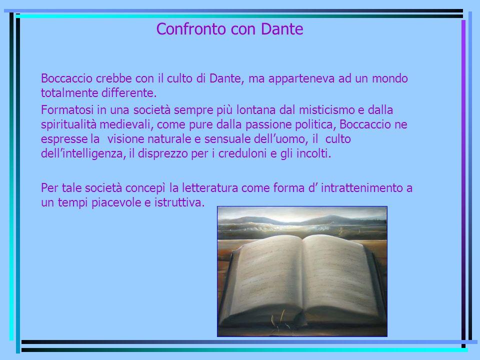 Confronto con Dante Boccaccio crebbe con il culto di Dante, ma apparteneva ad un mondo totalmente differente. Formatosi in una società sempre più lont