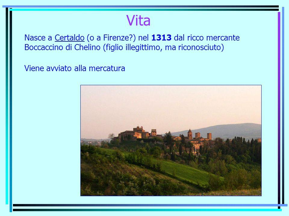 Vita Nasce a Certaldo (o a Firenze?) nel 1313 dal ricco mercante Boccaccino di Chelino (figlio illegittimo, ma riconosciuto) Viene avviato alla mercat