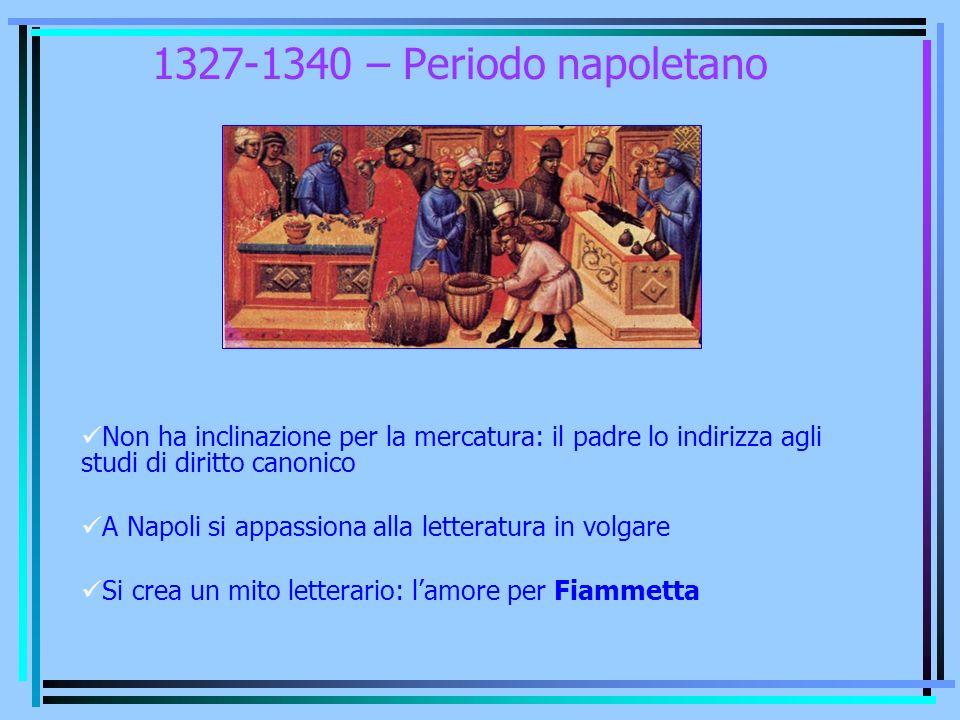 1327-1340 – Periodo napoletano Non ha inclinazione per la mercatura: il padre lo indirizza agli studi di diritto canonico A Napoli si appassiona alla