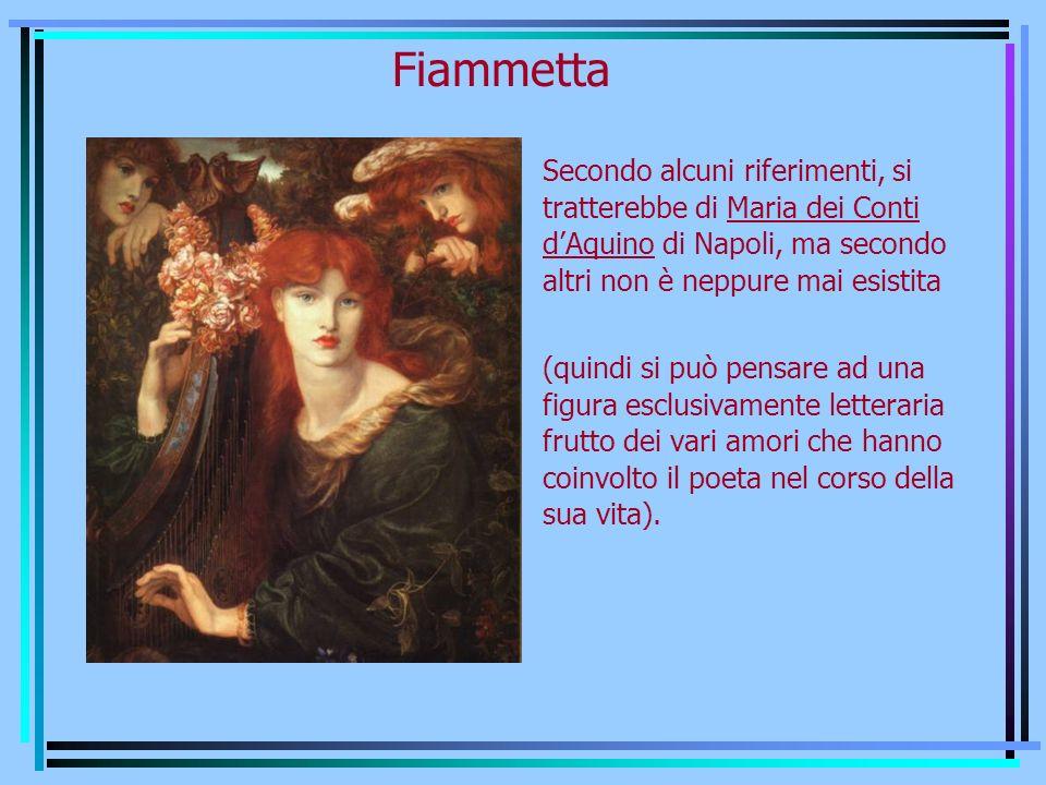 Fiammetta Secondo alcuni riferimenti, si tratterebbe di Maria dei Conti dAquino di Napoli, ma secondo altri non è neppure mai esistita (quindi si può