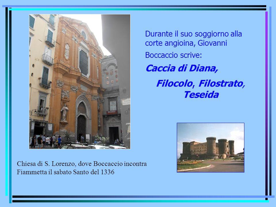 Durante il suo soggiorno alla corte angioina, Giovanni Boccaccio scrive: Caccia di Diana, Filocolo, Filostrato, Teseida Chiesa di S. Lorenzo, dove Boc
