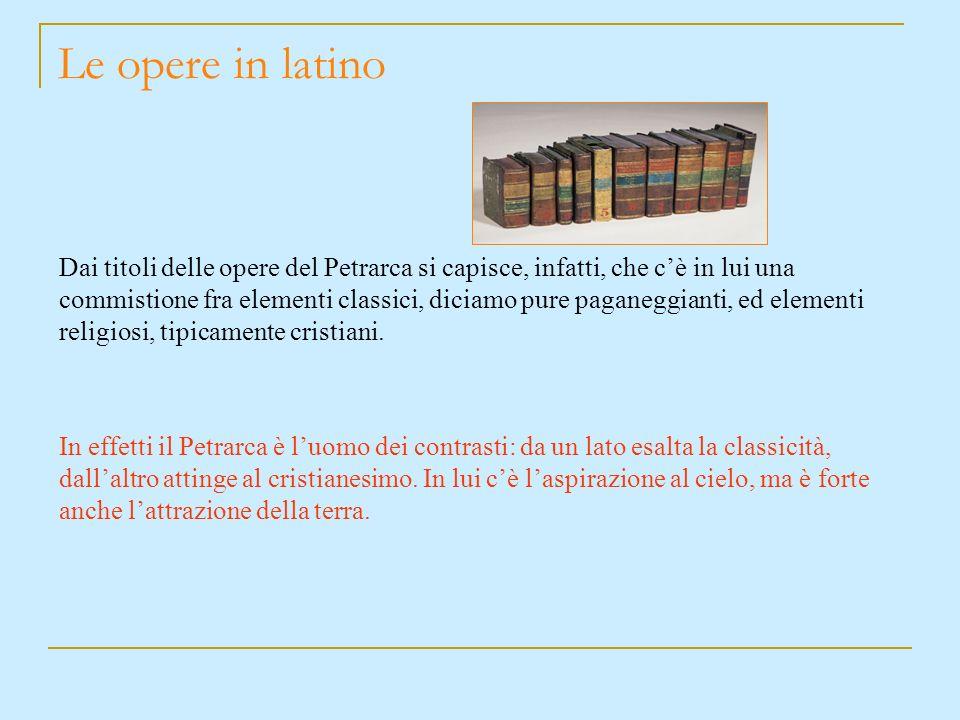 Le opere in latino Dai titoli delle opere del Petrarca si capisce, infatti, che cè in lui una commistione fra elementi classici, diciamo pure paganegg