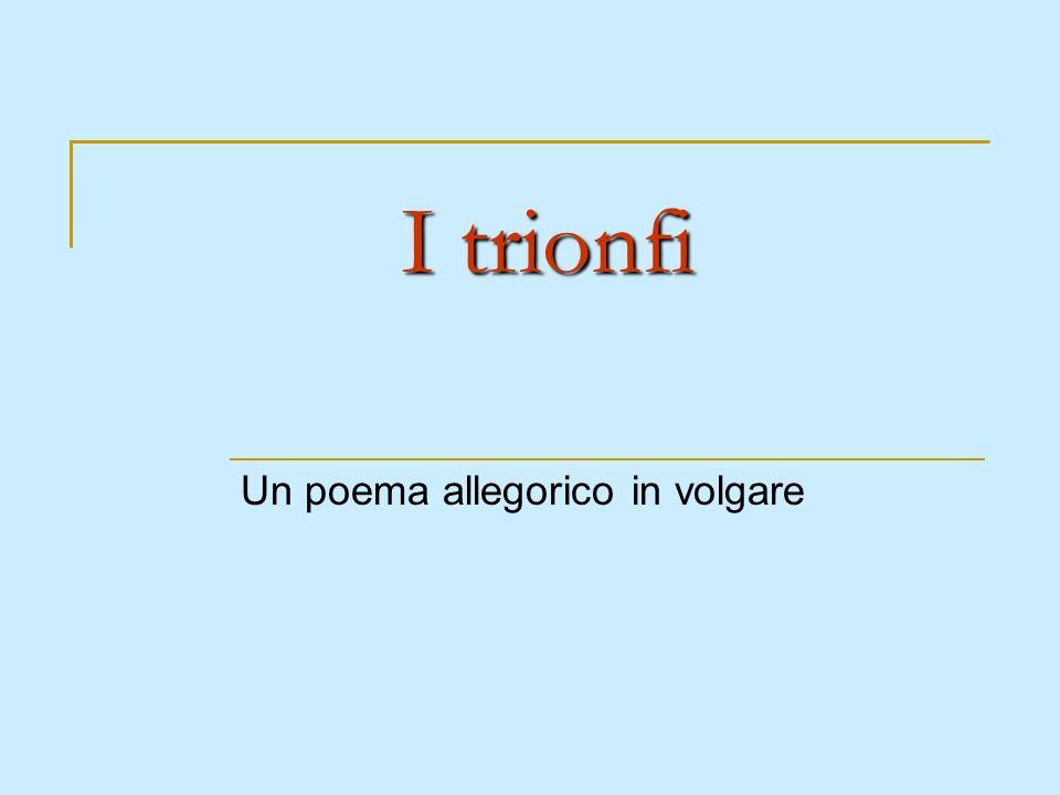 I trionfi Un poema allegorico in volgare