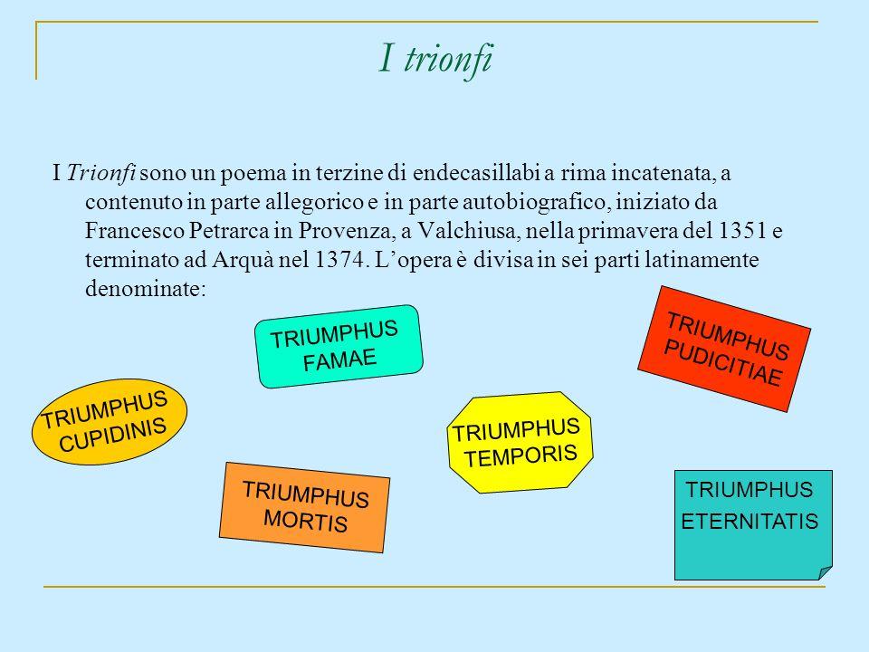 I trionfi I Trionfi sono un poema in terzine di endecasillabi a rima incatenata, a contenuto in parte allegorico e in parte autobiografico, iniziato d
