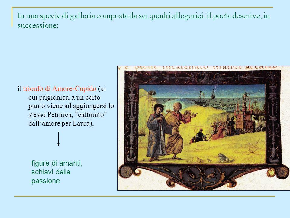 In una specie di galleria composta da sei quadri allegorici, il poeta descrive, in successione: il trionfo di Amore-Cupido (ai cui prigionieri a un ce