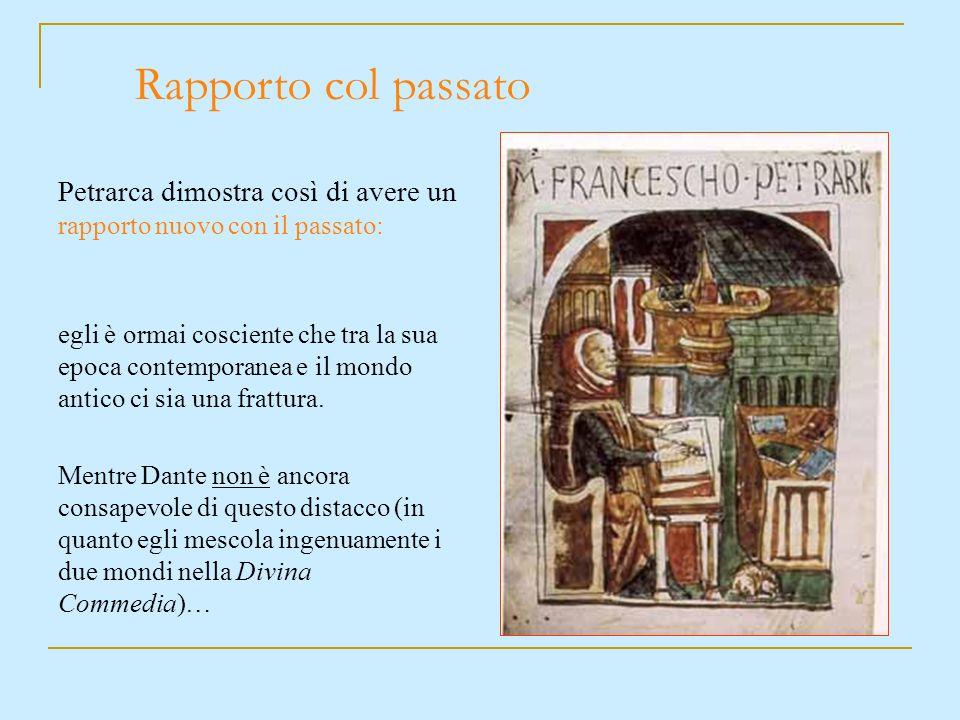 Petrarca dimostra così di avere un rapporto nuovo con il passato: egli è ormai cosciente che tra la sua epoca contemporanea e il mondo antico ci sia u