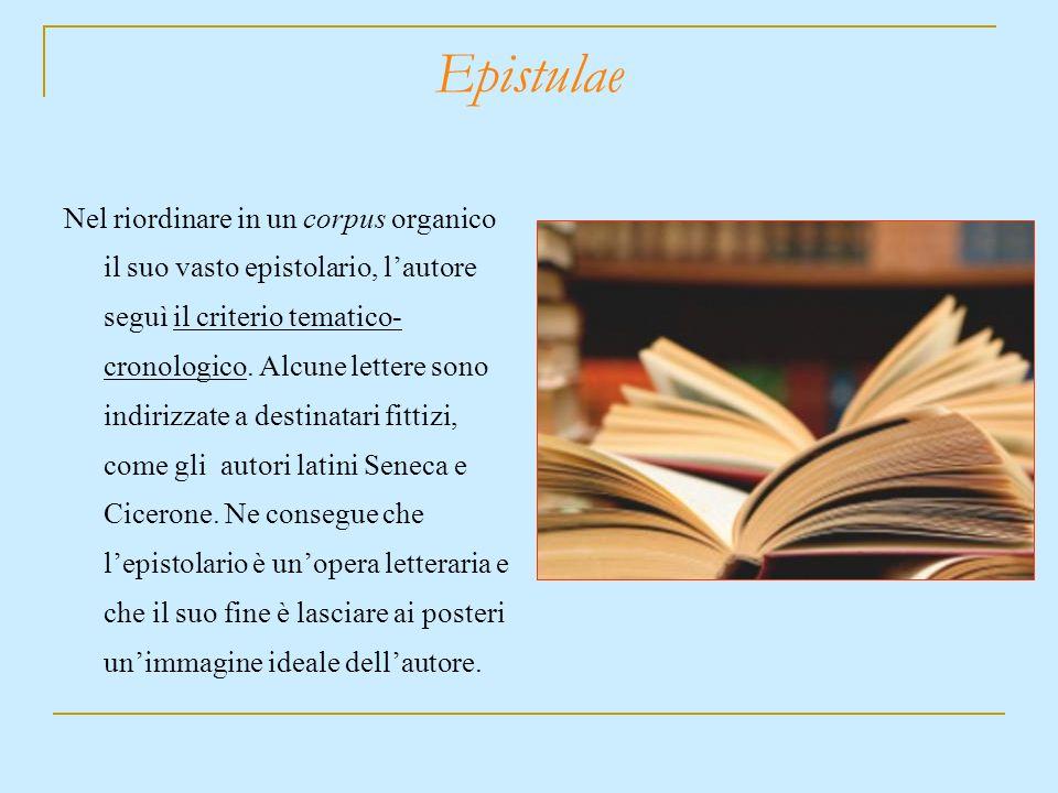 Epistulae Nel riordinare in un corpus organico il suo vasto epistolario, lautore seguì il criterio tematico- cronologico. Alcune lettere sono indirizz