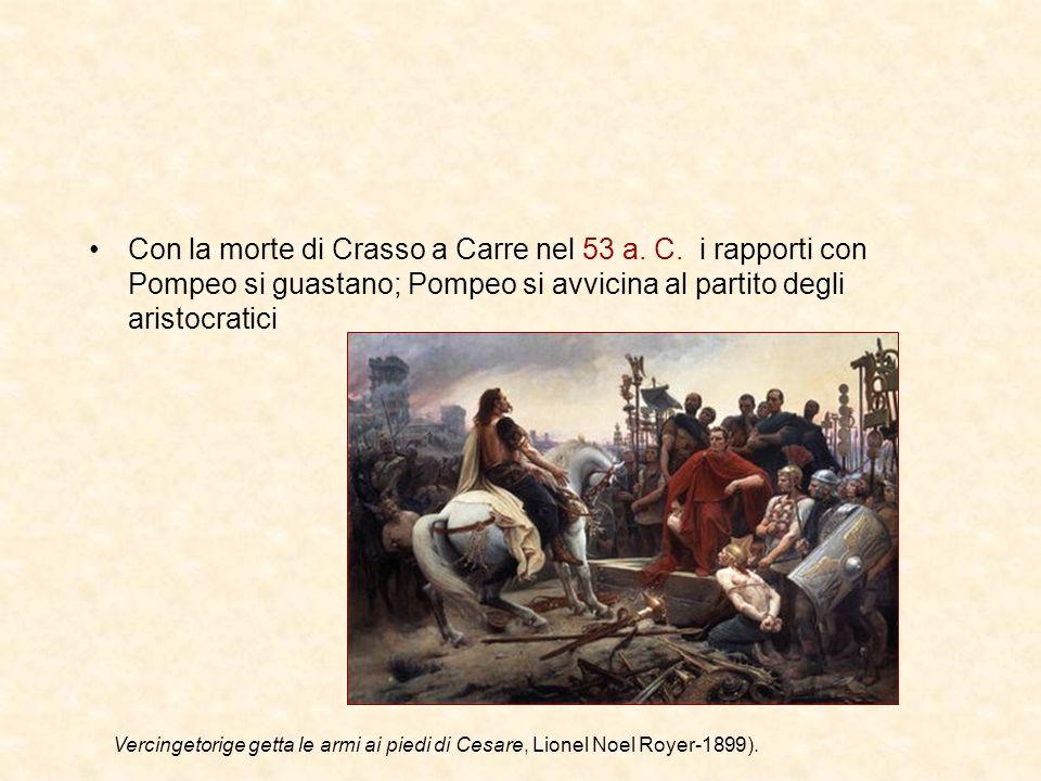 Con la morte di Crasso a Carre nel 53 a. C. i rapporti con Pompeo si guastano; Pompeo si avvicina al partito degli aristocratici Vercingetorige getta