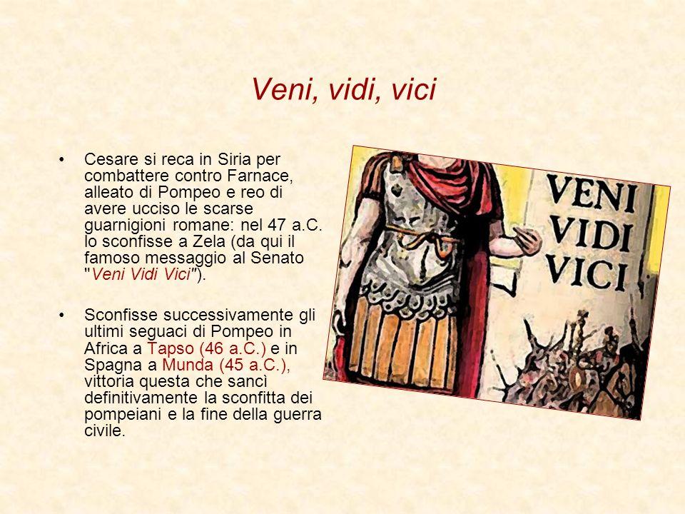 Veni, vidi, vici Cesare si reca in Siria per combattere contro Farnace, alleato di Pompeo e reo di avere ucciso le scarse guarnigioni romane: nel 47 a