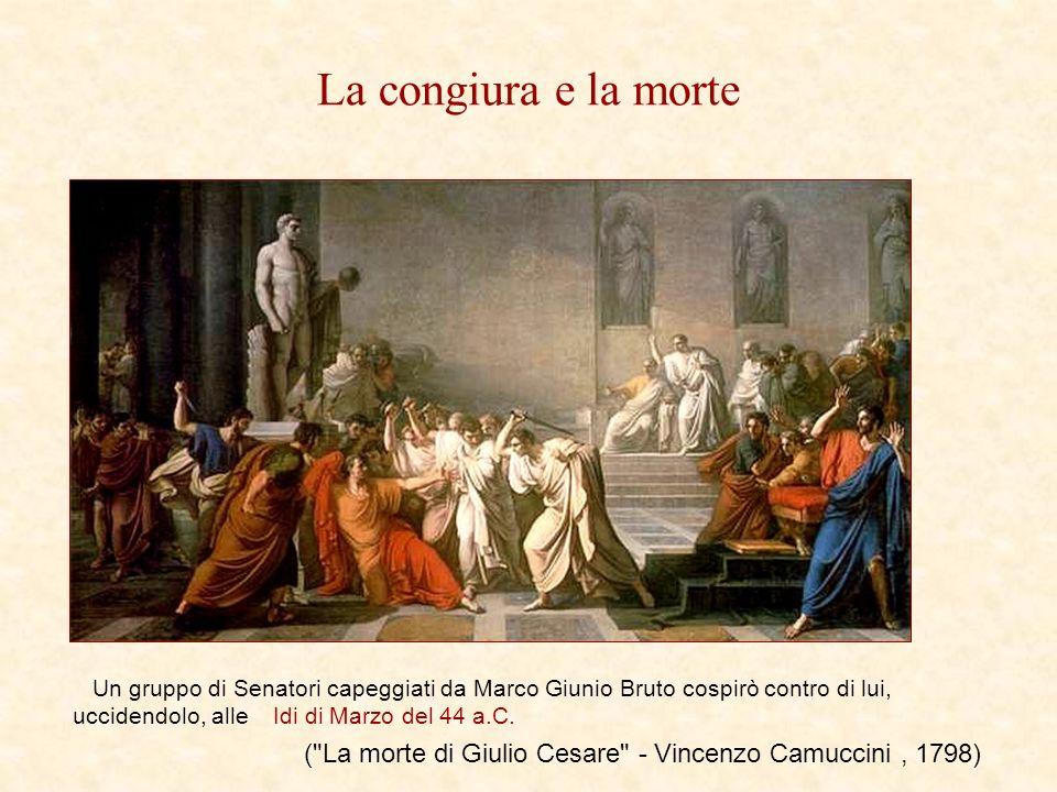 La congiura e la morte Un gruppo di Senatori capeggiati da Marco Giunio Bruto cospirò contro di lui, uccidendolo, alle Idi di Marzo del 44 a.C. (
