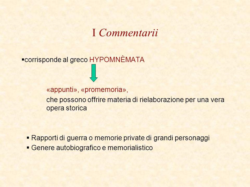 I Commentarii corrisponde al greco HYPOMNÈMATA «appunti», «promemoria», che possono offrire materia di rielaborazione per una vera opera storica Rappo