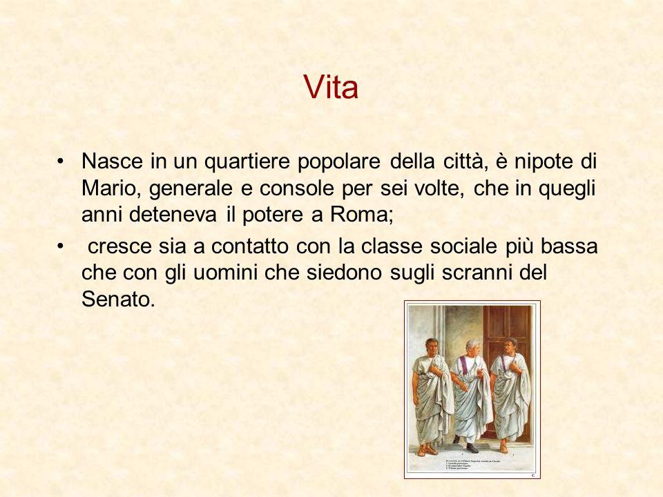 Vita Nasce in un quartiere popolare della città, è nipote di Mario, generale e console per sei volte, che in quegli anni deteneva il potere a Roma; cr
