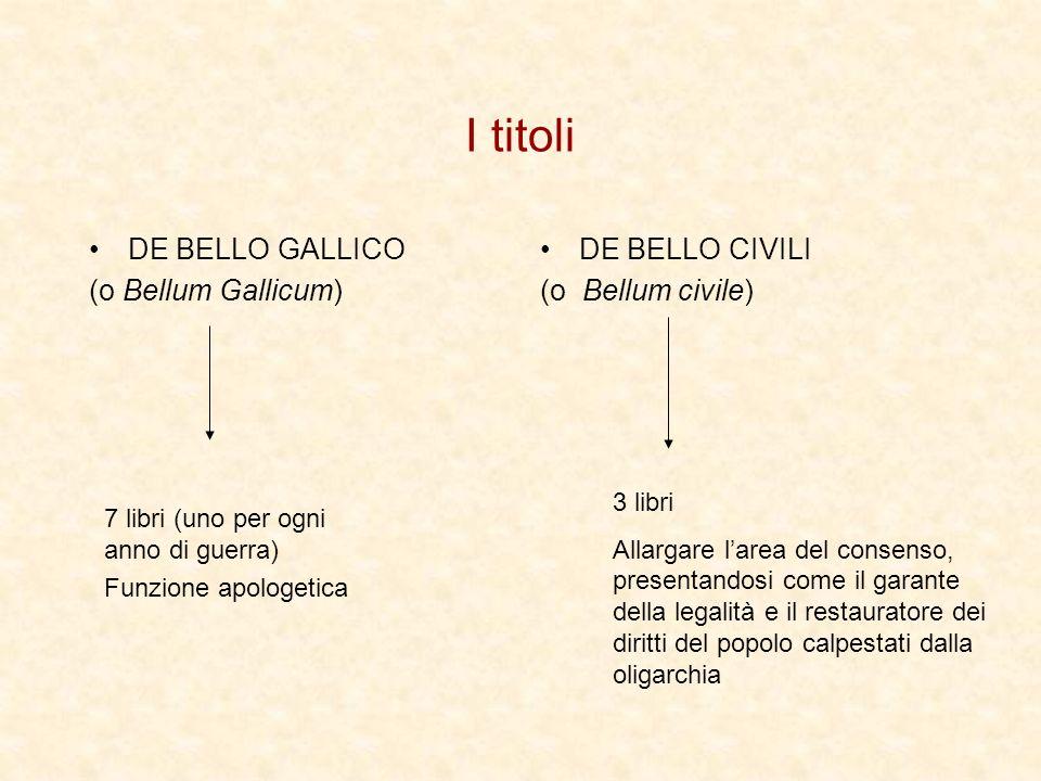 I titoli DE BELLO GALLICO (o Bellum Gallicum) DE BELLO CIVILI (o Bellum civile) 7 libri (uno per ogni anno di guerra) Funzione apologetica 3 libri All
