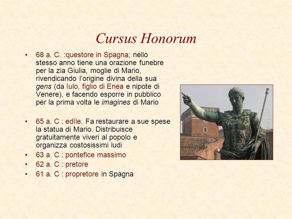 Cursus Honorum 68 a. C. :questore in Spagna; nello stesso anno tiene una orazione funebre per la zia Giulia, moglie di Mario, rivendicando lorigine di