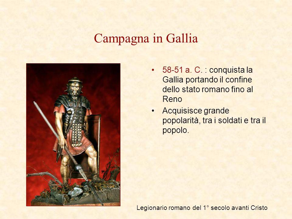 Campagna in Gallia 58-51 a. C. : conquista la Gallia portando il confine dello stato romano fino al Reno Acquisisce grande popolarità, tra i soldati e
