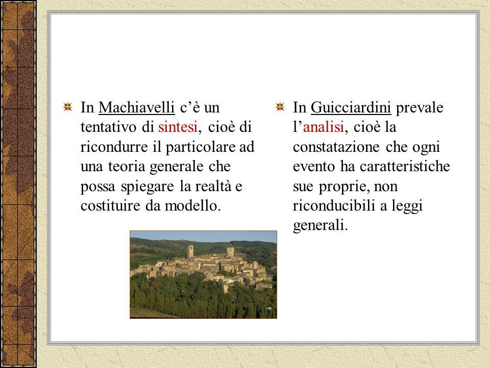 In Machiavelli cè un tentativo di sintesi, cioè di ricondurre il particolare ad una teoria generale che possa spiegare la realtà e costituire da modello.