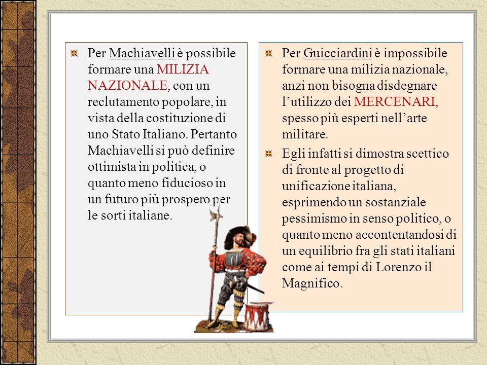 Per Machiavelli è possibile formare una MILIZIA NAZIONALE, con un reclutamento popolare, in vista della costituzione di uno Stato Italiano.