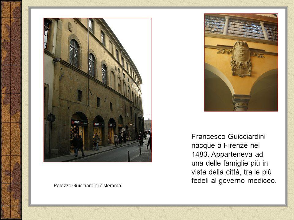 Palazzo Guicciardini e stemma Francesco Guicciardini nacque a Firenze nel 1483.